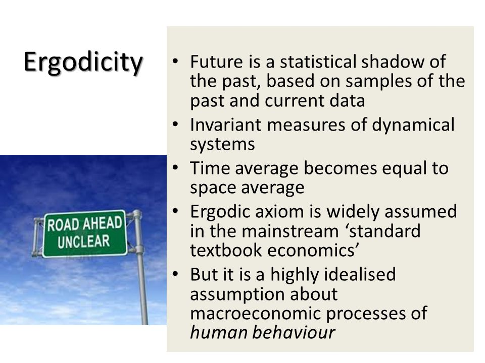 Ergodicity Future is a statistical shadow of the past, based on samples of the past and current data Invariant measures of dynamical systems Time aver