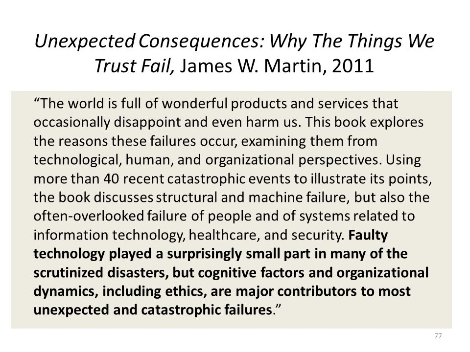 Unexpected Consequences: Why The Things We Trust Fail, James W. Martin, 2011 The world is full of wonderful products and services that occasionally di