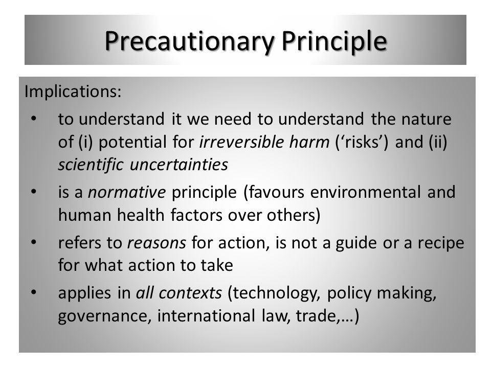 Precautionary Principle Implications: to understand it we need to understand the nature of (i) potential for irreversible harm (risks) and (ii) scient