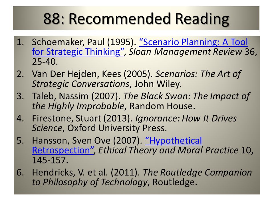 88: Recommended Reading 1.Schoemaker, Paul (1995). Scenario Planning: A Tool for Strategic Thinking, Sloan Management Review 36, 25-40.Scenario Planni
