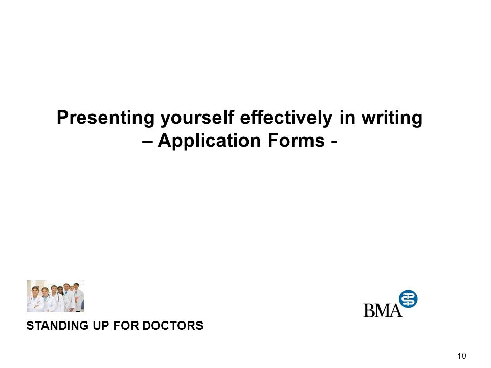 10 STANDING UP FOR DOCTORS Presenting yourself effectively in writing – Application Forms -
