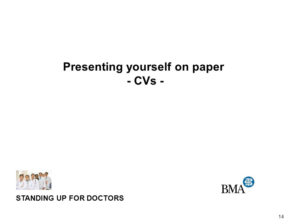 14 STANDING UP FOR DOCTORS Presenting yourself on paper - CVs -