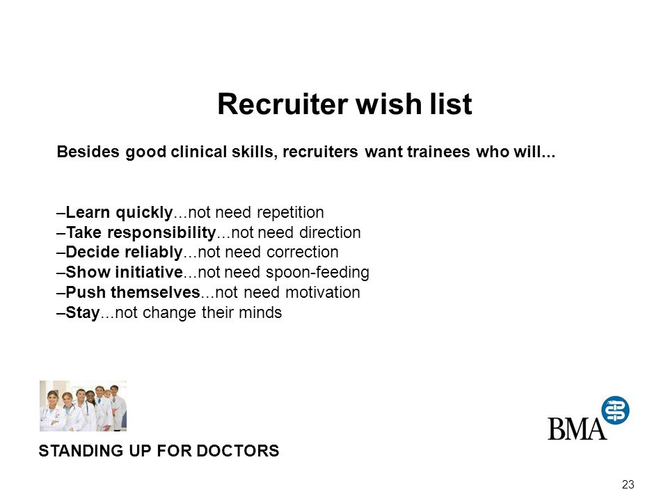 23 Recruiter wish list Besides good clinical skills, recruiters want trainees who will... –Learn quickly...not need repetition –Take responsibility...