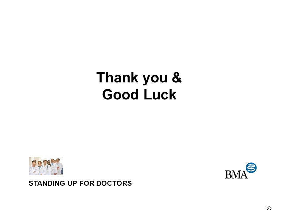 33 Thank you & Good Luck STANDING UP FOR DOCTORS