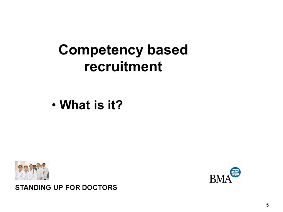 STANDING UP FOR DOCTORS 5 Competency based recruitment What is it