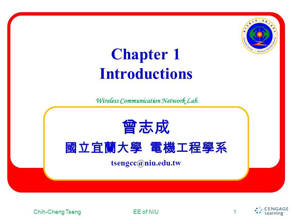 Wireless Communication Network Lab. Chapter 1 Introductions tsengcc@niu.edu.tw Chih-Cheng TsengEE of NIU1