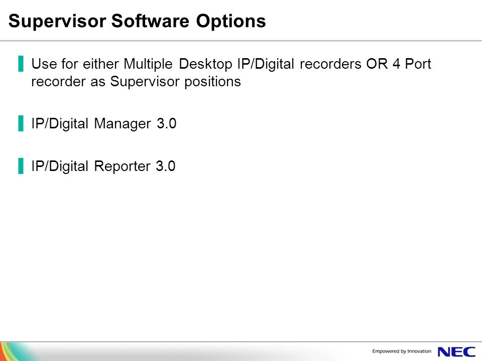 Supervisor Software Options Use for either Multiple Desktop IP/Digital recorders OR 4 Port recorder as Supervisor positions IP/Digital Manager 3.0 IP/