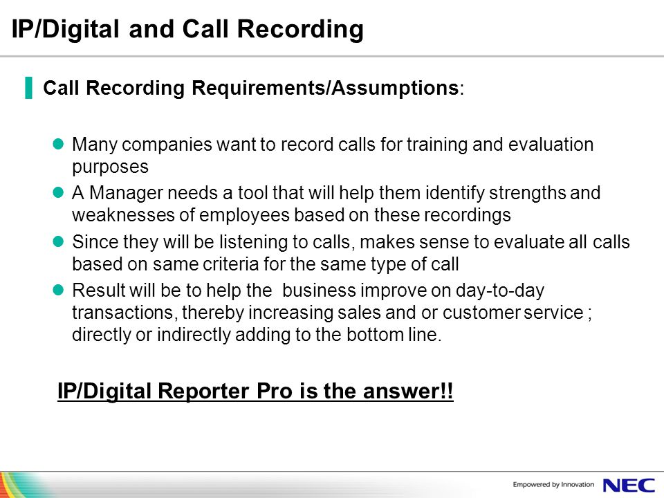 IP/Digital and Call Recording Call Recording Requirements/Assumptions: Many companies want to record calls for training and evaluation purposes A Mana