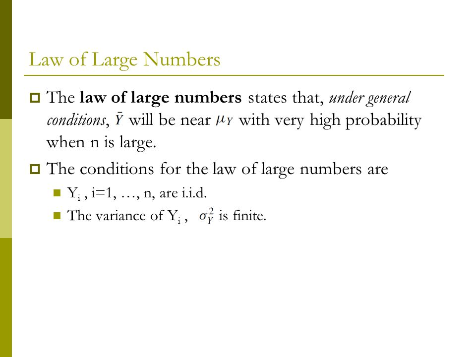 Law of Large Numbers The law of large numbers states that, under general conditions, will be near with very high probability when n is large. The cond
