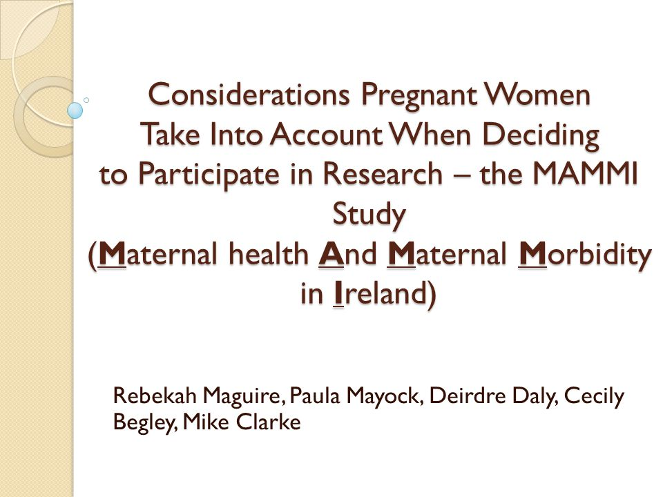 Considerations Pregnant Women Take Into Account When Deciding to Participate in Research – the MAMMI Study (Maternal health And Maternal Morbidity in