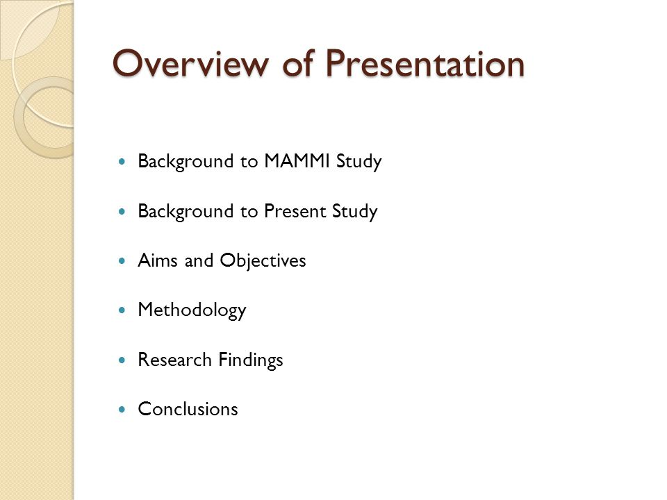Overview of Presentation Background to MAMMI Study Background to Present Study Aims and Objectives Methodology Research Findings Conclusions