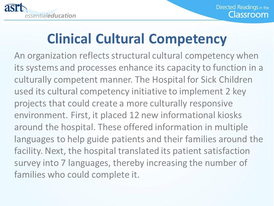 Clinical Cultural Competency An organization reflects structural cultural competency when its systems and processes enhance its capacity to function i