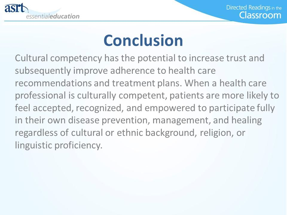 Cultural competency has the potential to increase trust and subsequently improve adherence to health care recommendations and treatment plans. When a