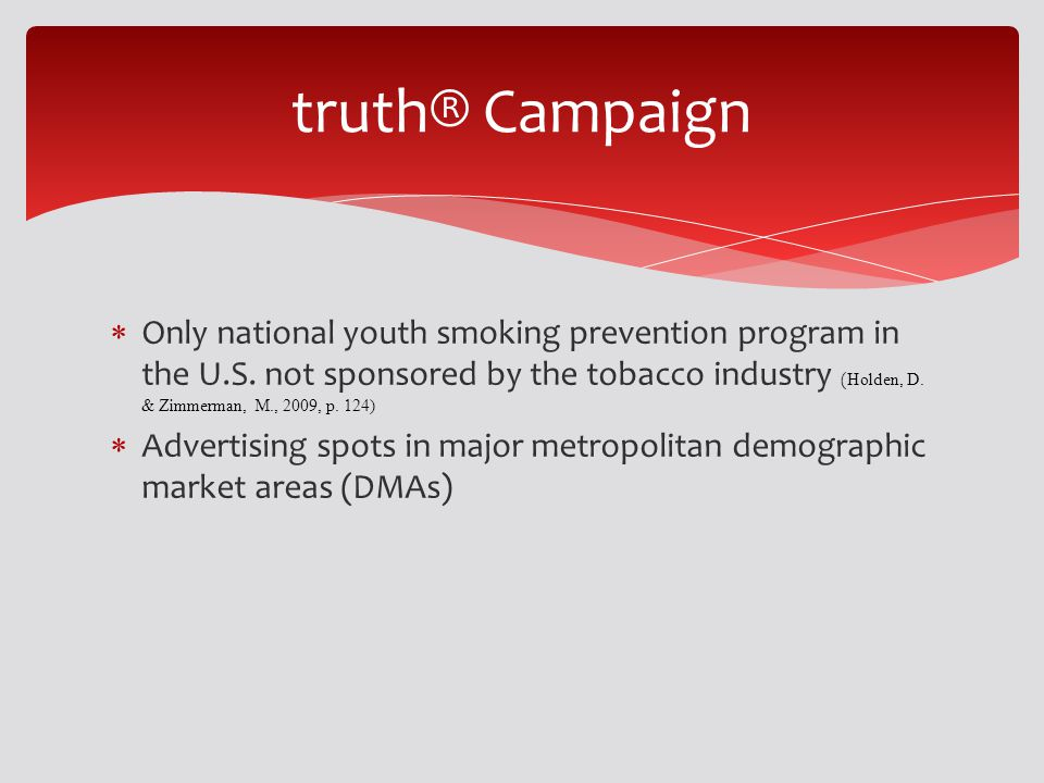 Only national youth smoking prevention program in the U.S. not sponsored by the tobacco industry ( Holden, D. & Zimmerman, M., 2009, p. 124) Advertisi
