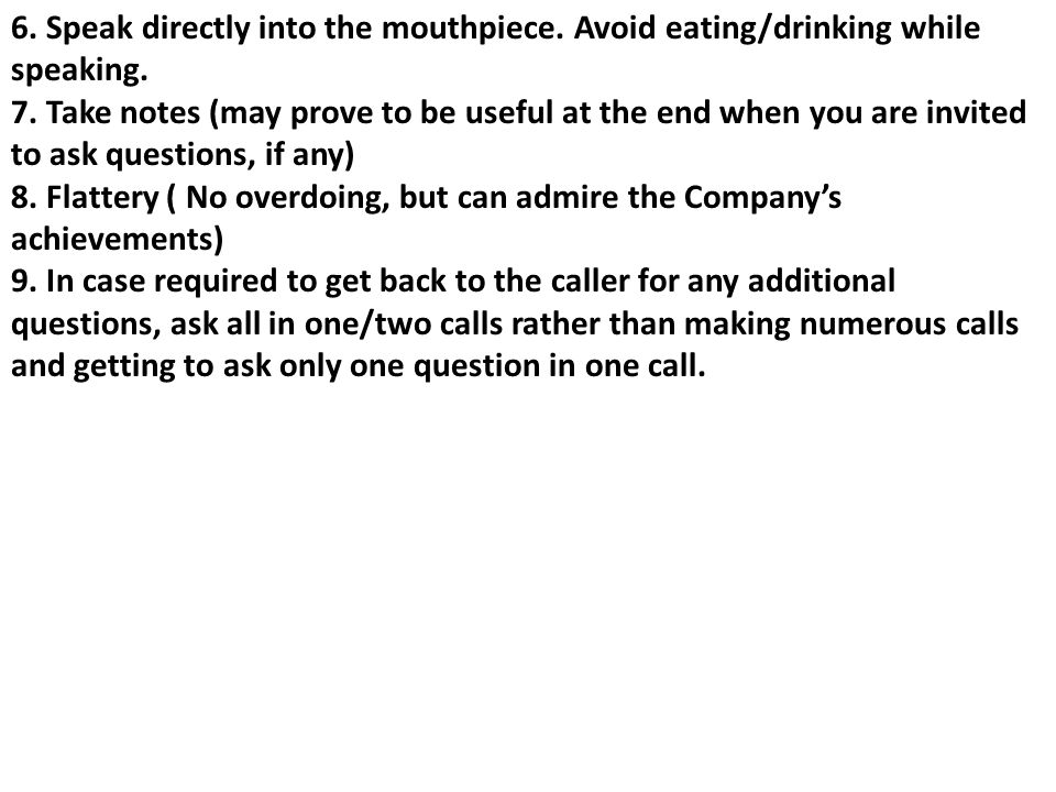 6. Speak directly into the mouthpiece. Avoid eating/drinking while speaking.