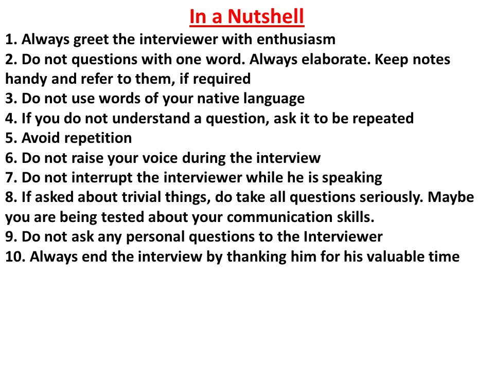 In a Nutshell 1. Always greet the interviewer with enthusiasm 2.
