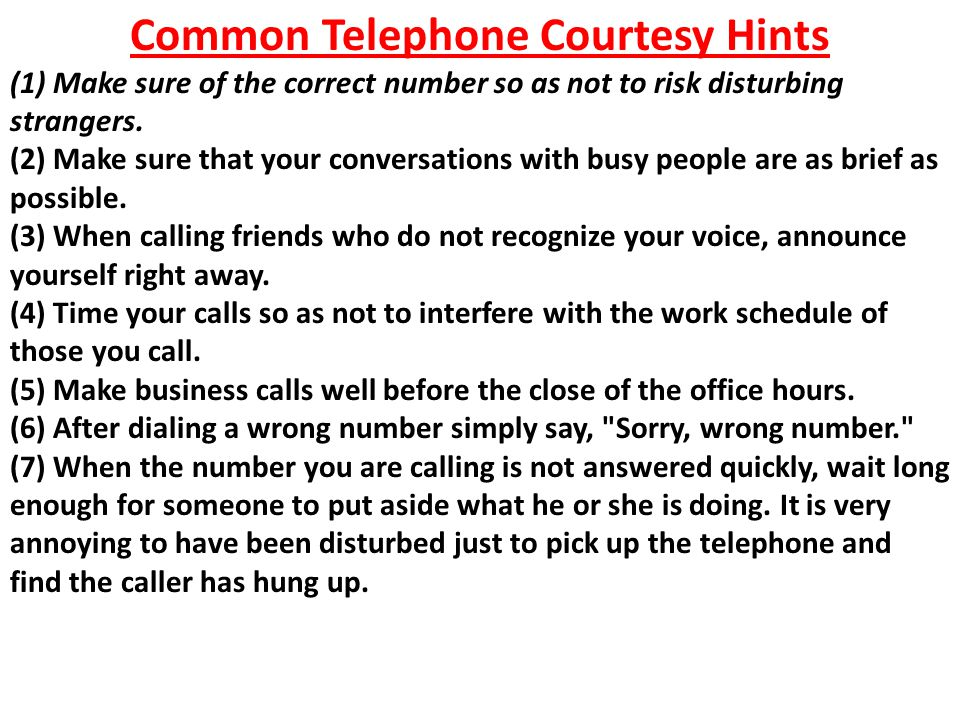 Common Telephone Courtesy Hints (1) Make sure of the correct number so as not to risk disturbing strangers.