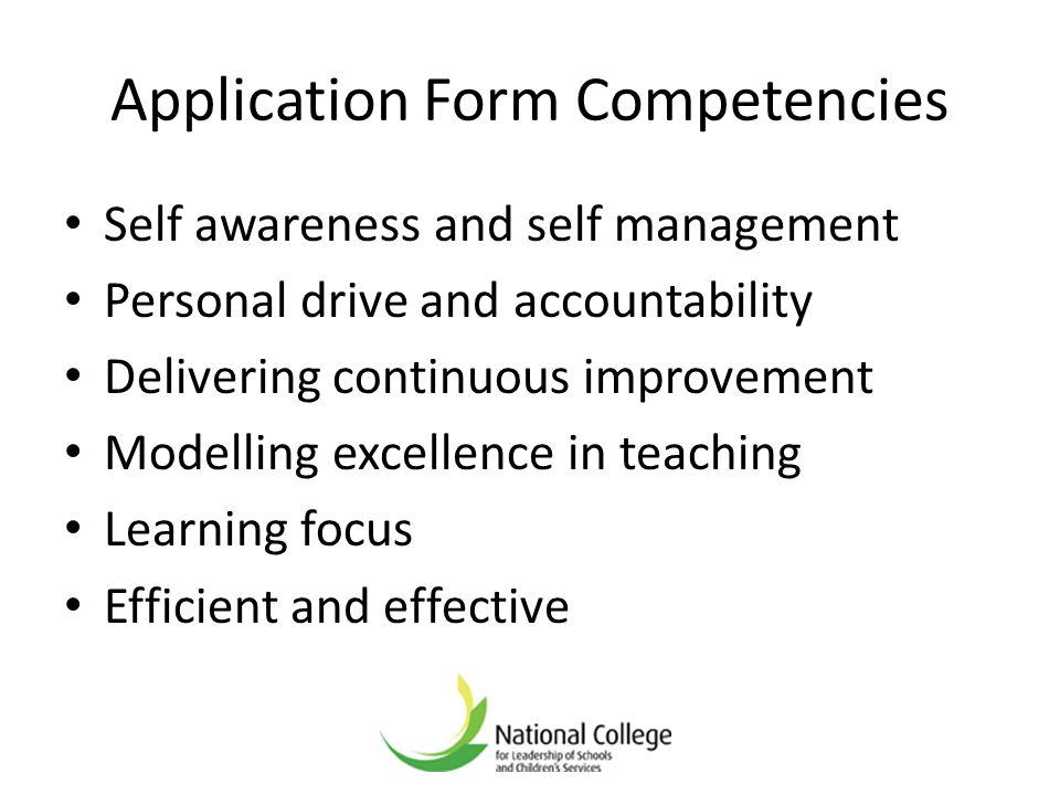 Application Form Competencies Self awareness and self management Personal drive and accountability Delivering continuous improvement Modelling excelle