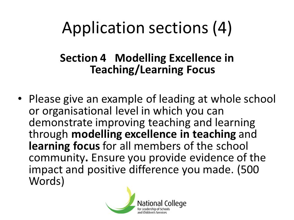 Application sections (4) Section 4 Modelling Excellence in Teaching/Learning Focus Please give an example of leading at whole school or organisational