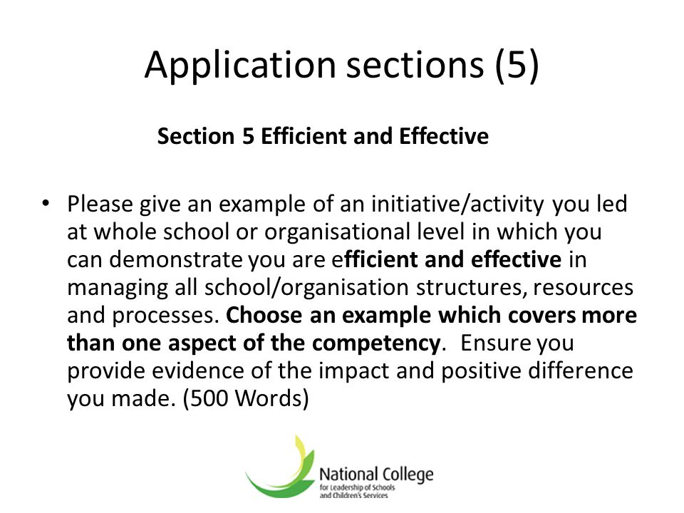 Application sections (5) Section 5 Efficient and Effective Please give an example of an initiative/activity you led at whole school or organisational