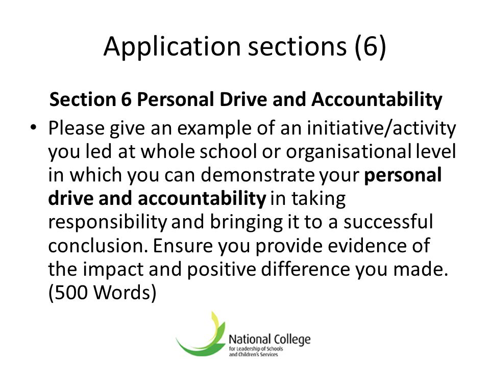 Application sections (6) Section 6 Personal Drive and Accountability Please give an example of an initiative/activity you led at whole school or organ