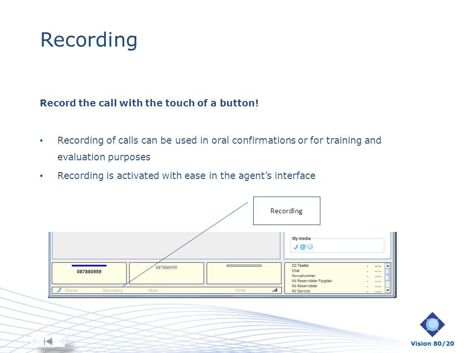 Recording Record the call with the touch of a button! Recording of calls can be used in oral confirmations or for training and evaluation purposes Rec