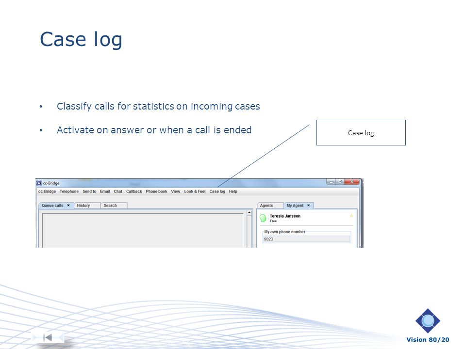 Case log Classify calls for statistics on incoming cases Activate on answer or when a call is ended Case log
