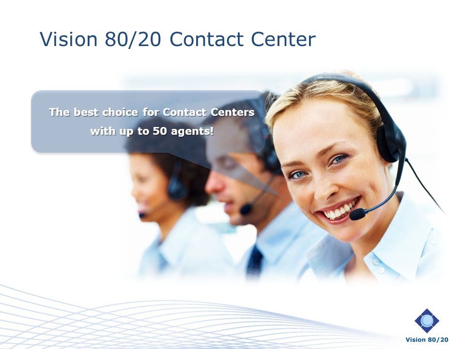 Vision 80/20 Contact Center The best choice for Contact Centers with up to 50 agents!