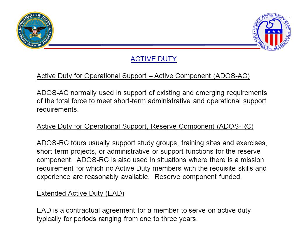 ACTIVE DUTY Active Duty for Operational Support – Active Component (ADOS-AC) ADOS-AC normally used in support of existing and emerging requirements of