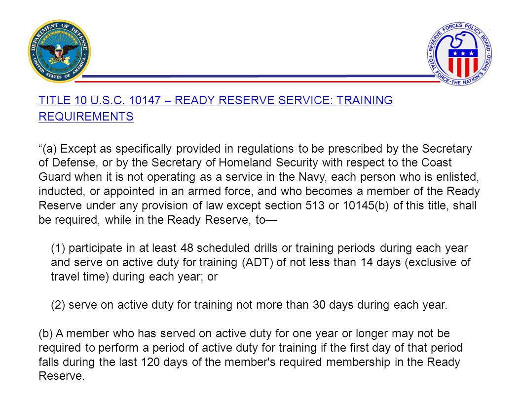 TITLE 10 U.S.C. 10147 – READY RESERVE SERVICE: TRAINING REQUIREMENTS (a) Except as specifically provided in regulations to be prescribed by the Secret