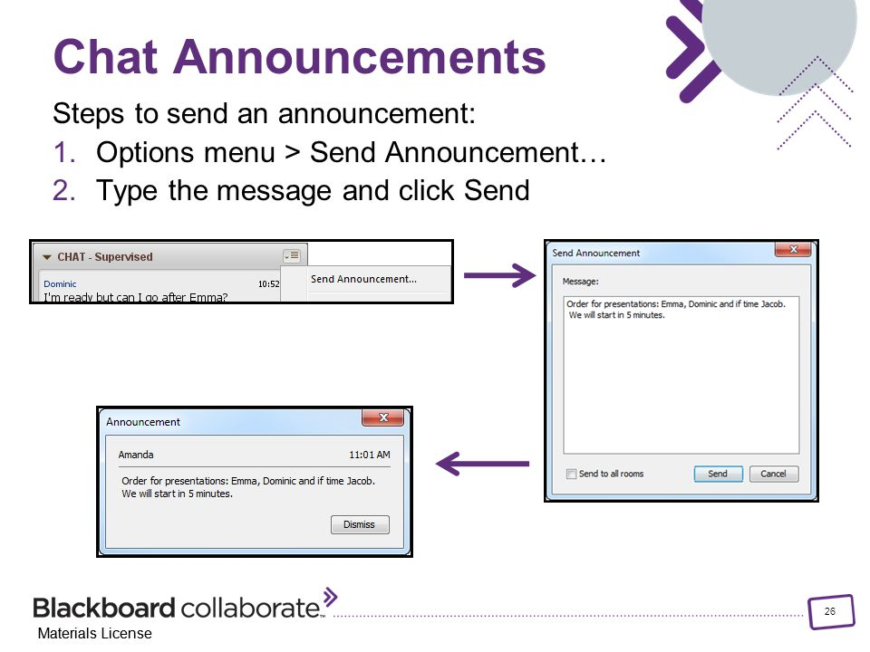 26 Materials License Chat Announcements Steps to send an announcement: 1.Options menu > Send Announcement… 2.Type the message and click Send