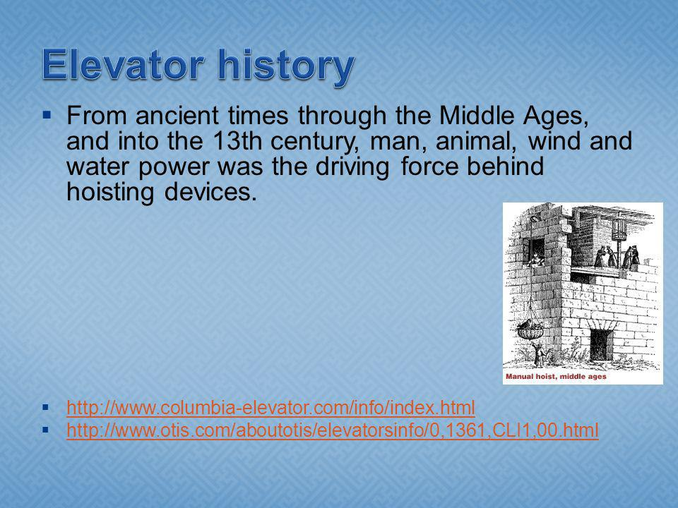 From ancient times through the Middle Ages, and into the 13th century, man, animal, wind and water power was the driving force behind hoisting devices