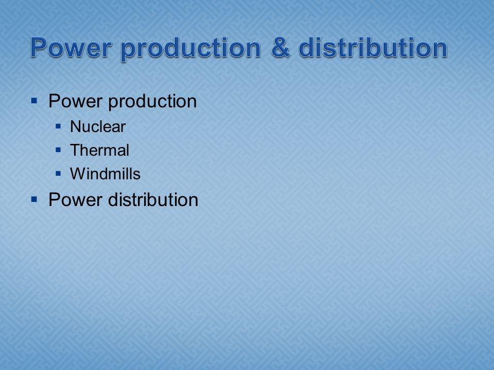 Power production Nuclear Thermal Windmills Power distribution