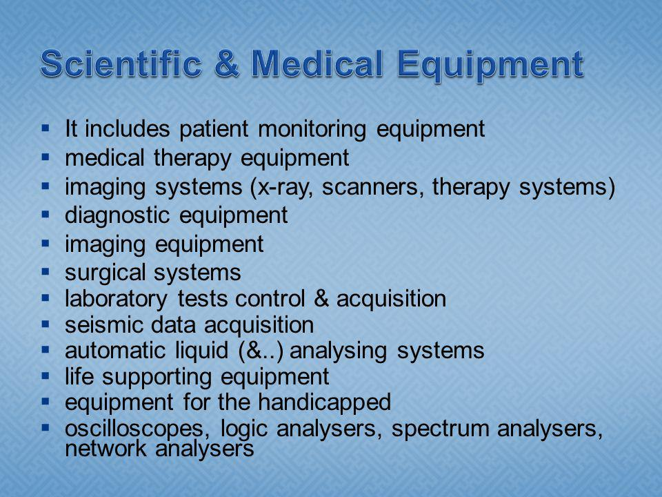 It includes patient monitoring equipment medical therapy equipment imaging systems (x-ray, scanners, therapy systems) diagnostic equipment imaging equ
