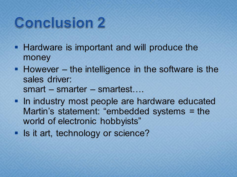 Hardware is important and will produce the money However – the intelligence in the software is the sales driver: smart – smarter – smartest….