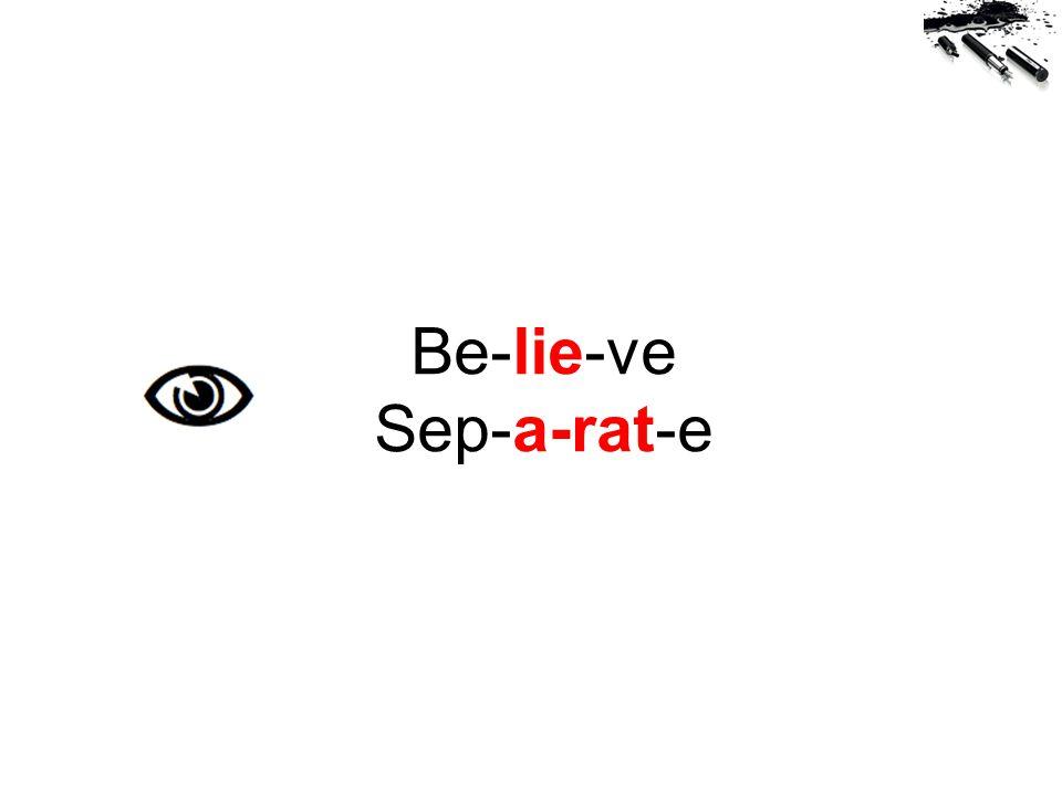 Be-lie-ve Sep-a-rat-e