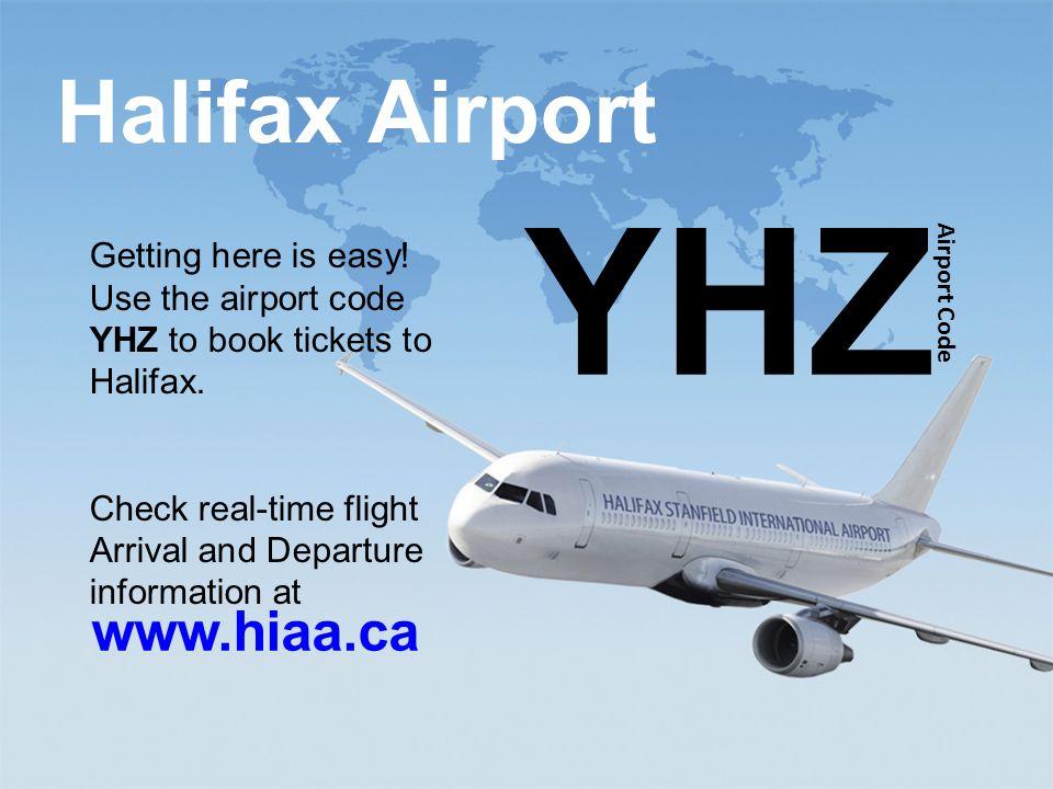 study@ili.ca www.ili.ca Halifax Airport www.hiaa.ca YHZ Airport Code Getting here is easy! Use the airport code YHZ to book tickets to Halifax. Check