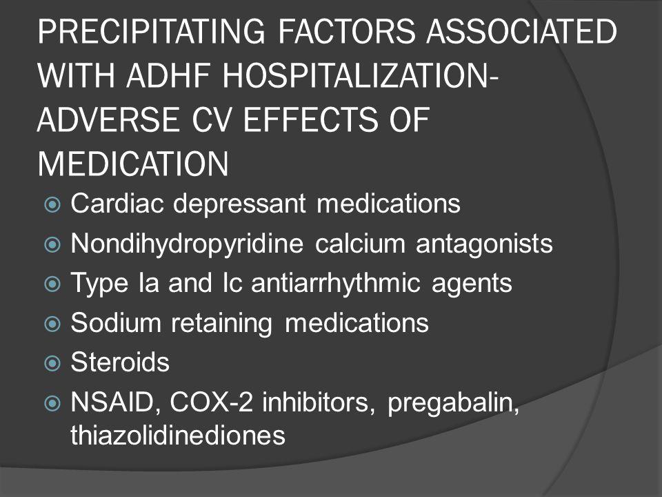 PRECIPITATING FACTORS ASSOCIATED WITH ADHF HOSPITALIZATION- ADVERSE CV EFFECTS OF MEDICATION Cardiac depressant medications Nondihydropyridine calcium