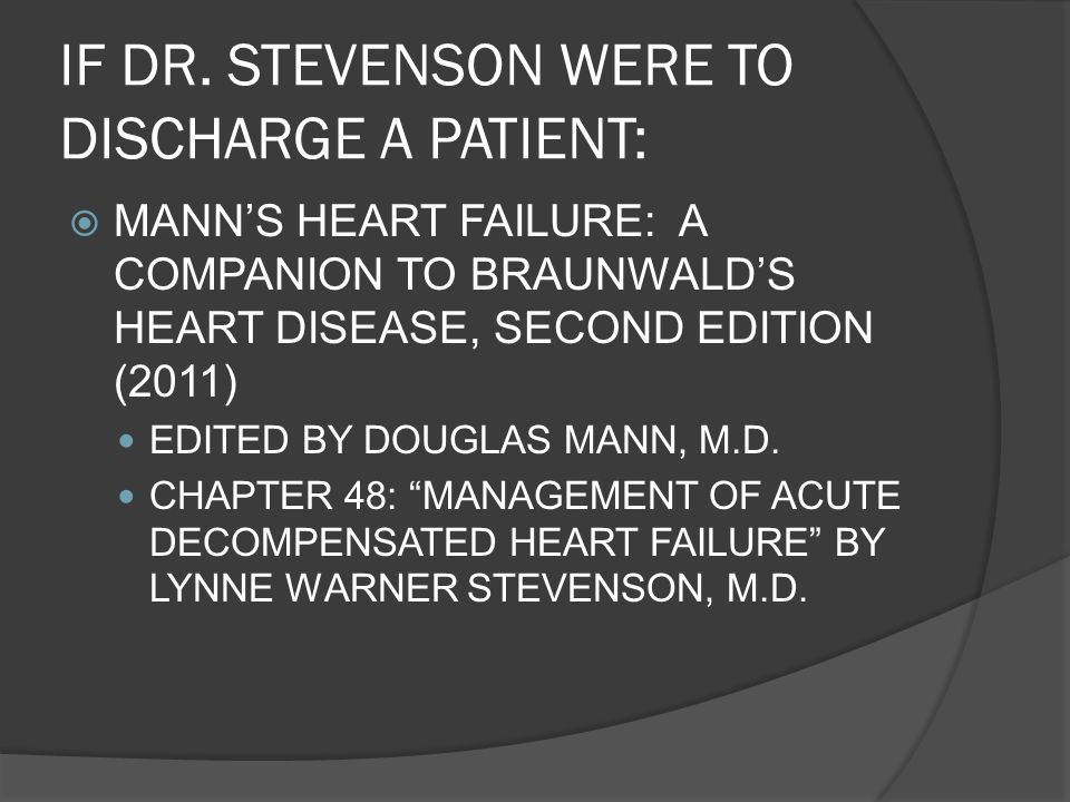 IF DR. STEVENSON WERE TO DISCHARGE A PATIENT: MANNS HEART FAILURE: A COMPANION TO BRAUNWALDS HEART DISEASE, SECOND EDITION (2011) EDITED BY DOUGLAS MA