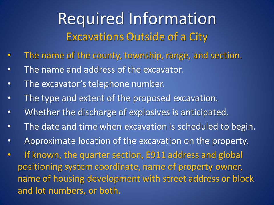 Required Information Excavations Outside of a City The name of the county, township, range, and section.