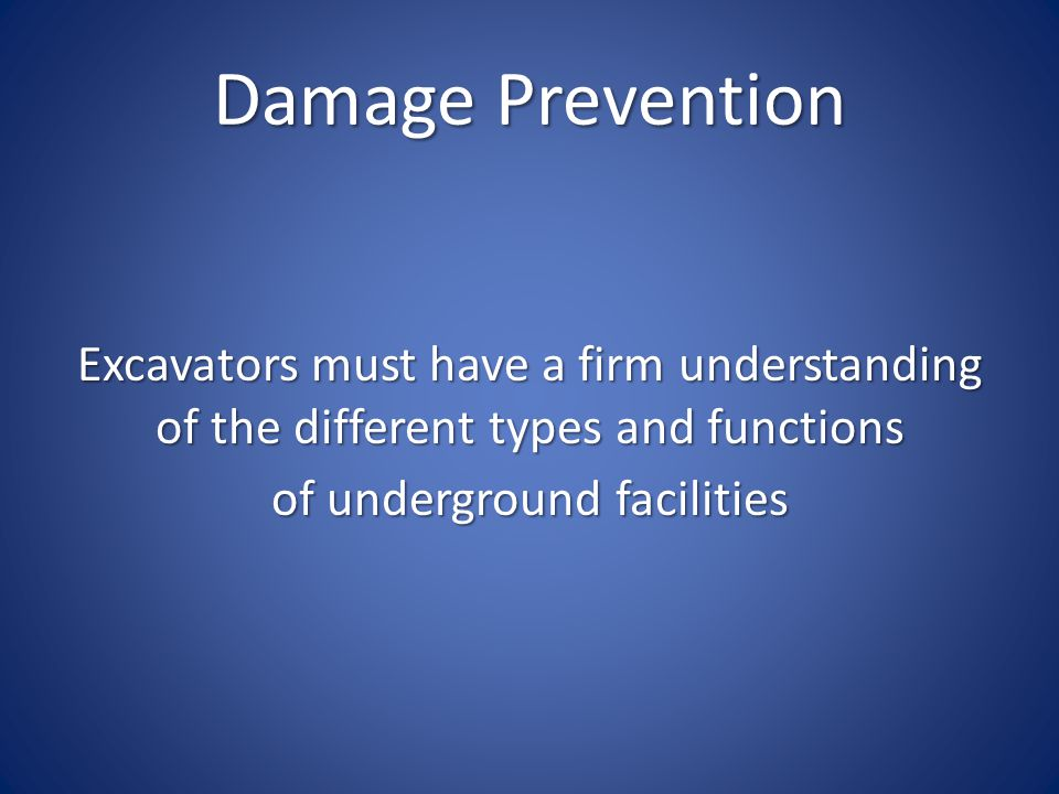 Damage Prevention Excavators must have a firm understanding of the different types and functions of underground facilities