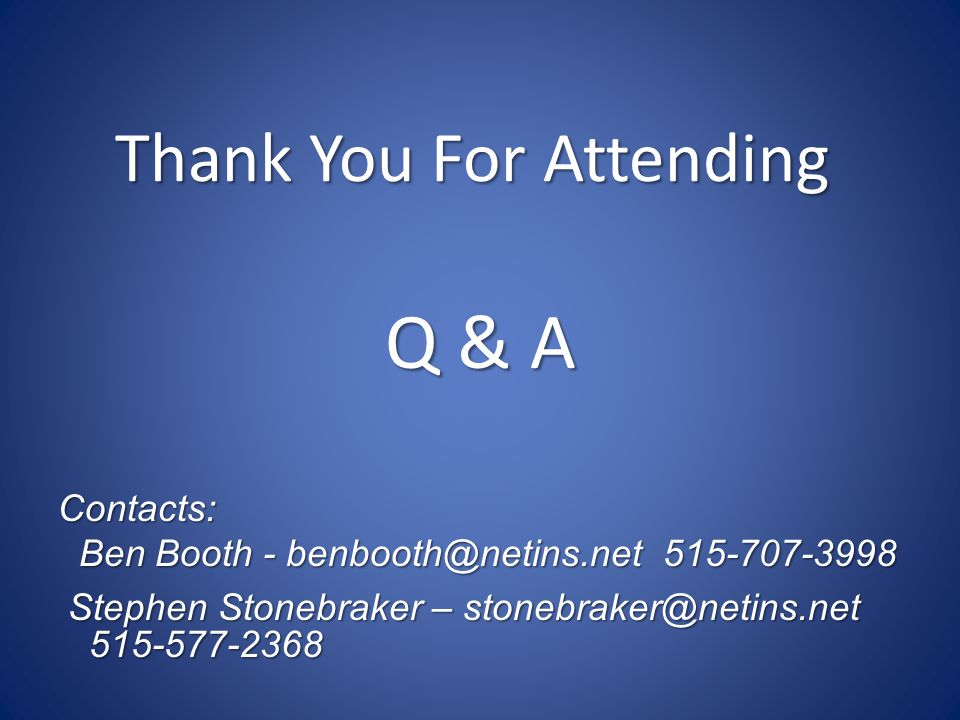 Thank You For Attending Q & A Contacts: Ben Booth - benbooth@netins.net 515-707-3998 Ben Booth - benbooth@netins.net 515-707-3998 Stephen Stonebraker – stonebraker@netins.net Stephen Stonebraker – stonebraker@netins.net 515-577-2368 515-577-2368