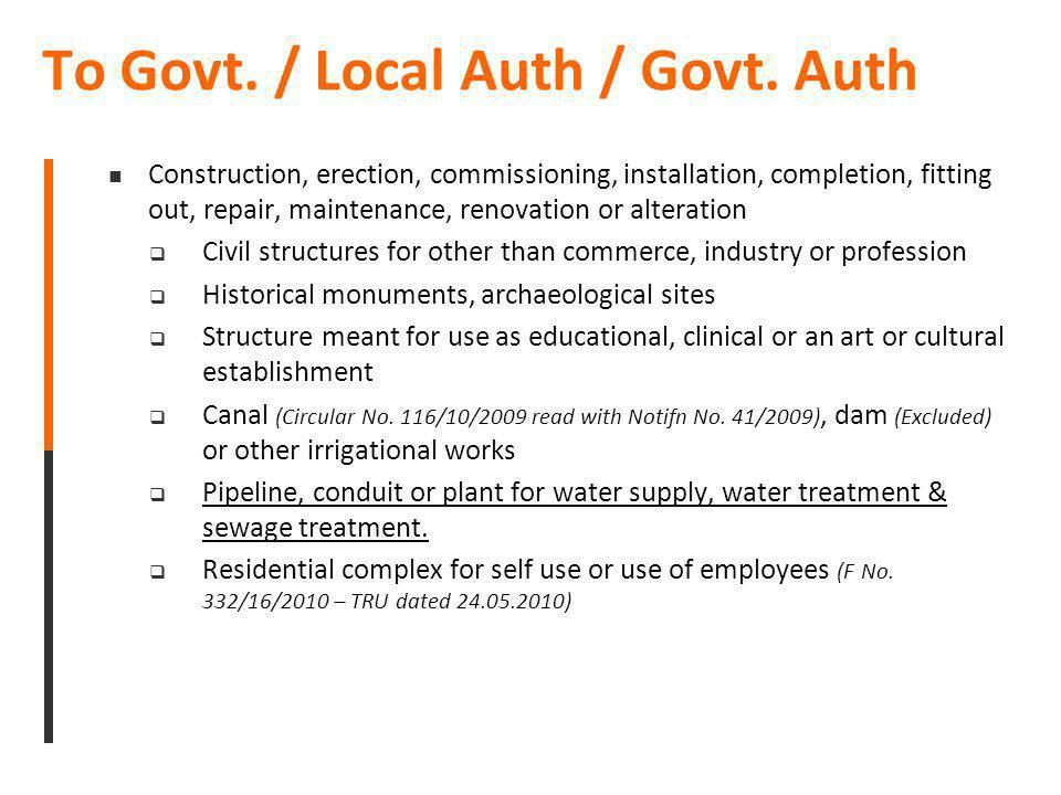 To Govt. / Local Auth / Govt. Auth Construction, erection, commissioning, installation, completion, fitting out, repair, maintenance, renovation or al