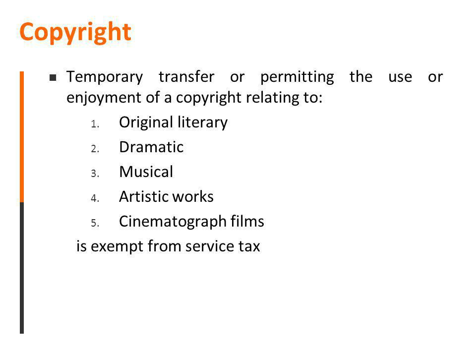 Copyright Temporary transfer or permitting the use or enjoyment of a copyright relating to: 1. Original literary 2. Dramatic 3. Musical 4. Artistic wo