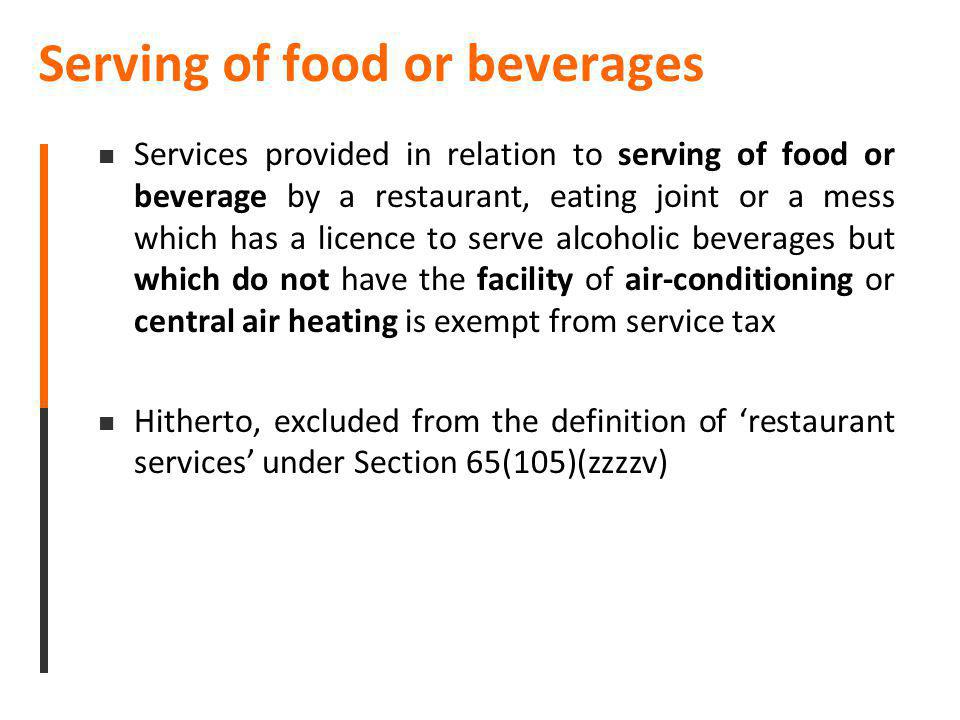 Serving of food or beverages Services provided in relation to serving of food or beverage by a restaurant, eating joint or a mess which has a licence