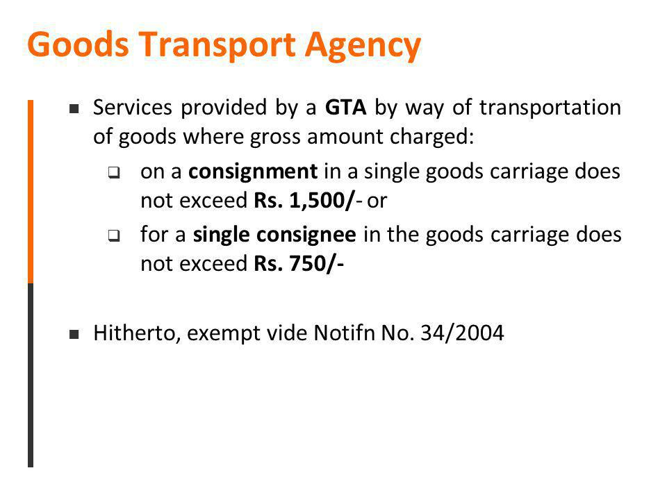 Goods Transport Agency Services provided by a GTA by way of transportation of goods where gross amount charged: on a consignment in a single goods car