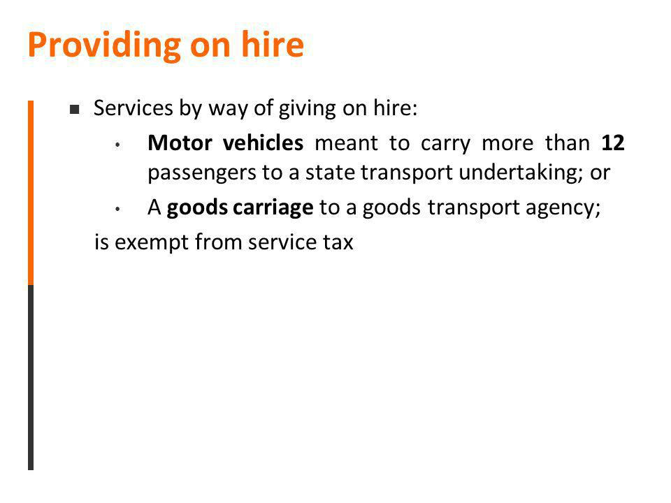 Providing on hire Services by way of giving on hire: Motor vehicles meant to carry more than 12 passengers to a state transport undertaking; or A good