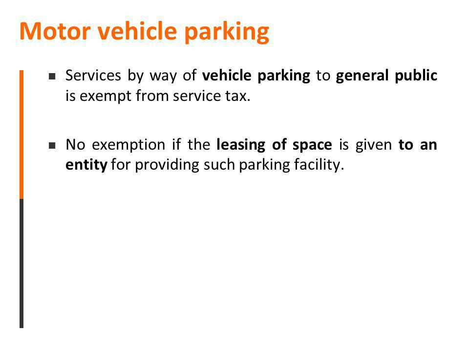 Motor vehicle parking Services by way of vehicle parking to general public is exempt from service tax. No exemption if the leasing of space is given t