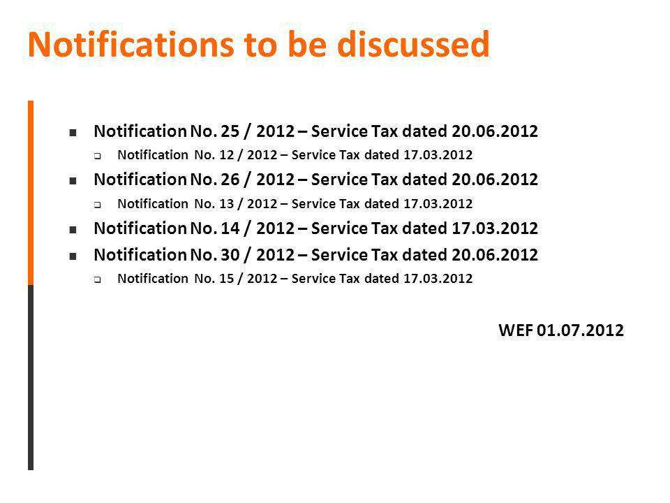 Notifications to be discussed Notification No. 25 / 2012 – Service Tax dated 20.06.2012 Notification No. 12 / 2012 – Service Tax dated 17.03.2012 Noti