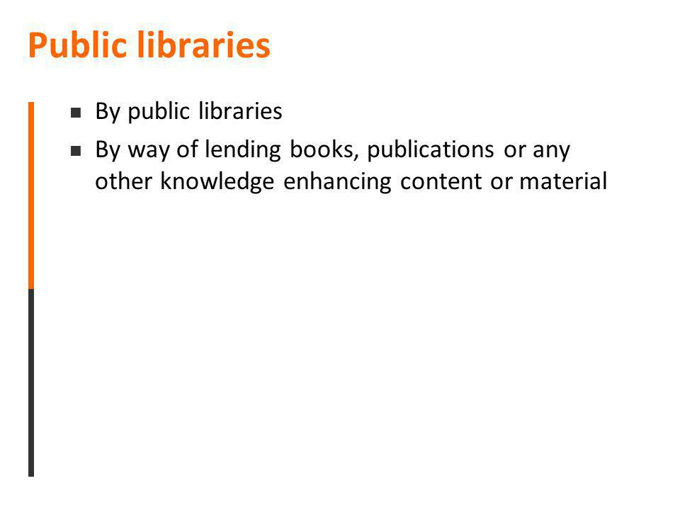 Public libraries By public libraries By way of lending books, publications or any other knowledge enhancing content or material